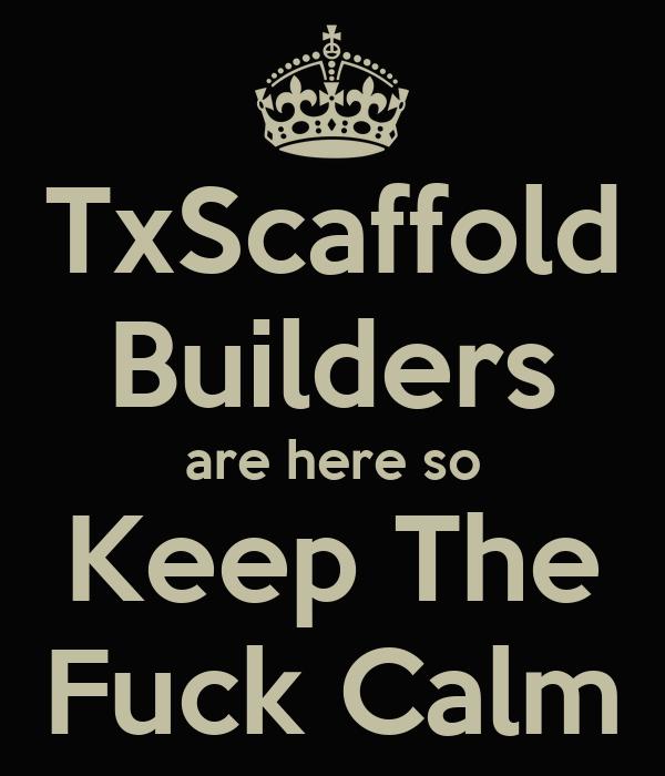 TxScaffold Builders are here so Keep The Fuck Calm