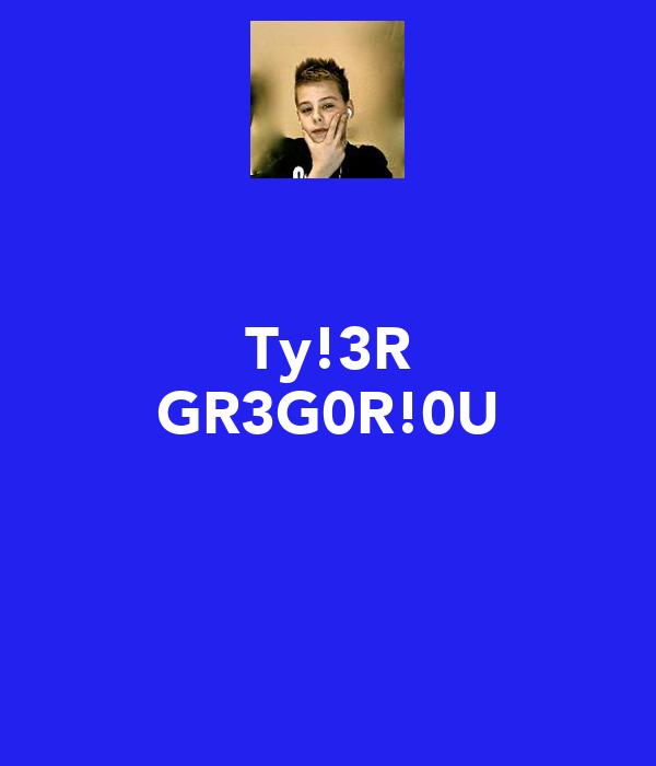 Ty!3R GR3G0R!0U