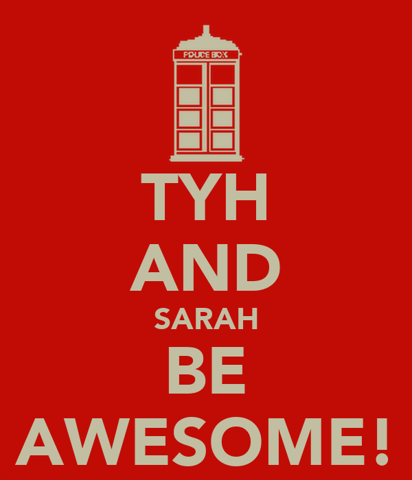 TYH AND SARAH BE AWESOME!