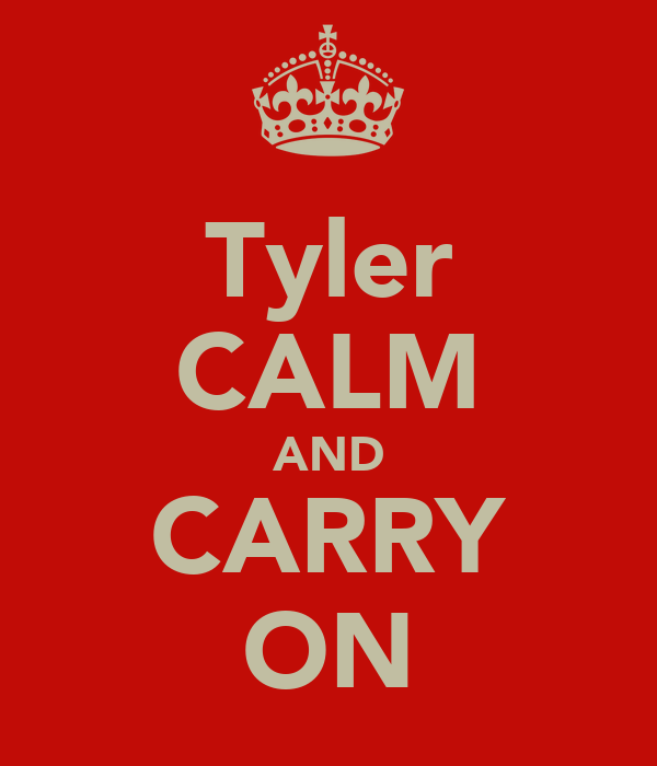 Tyler CALM AND CARRY ON