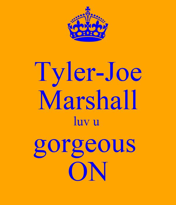 Tyler-Joe Marshall luv u  gorgeous  ON
