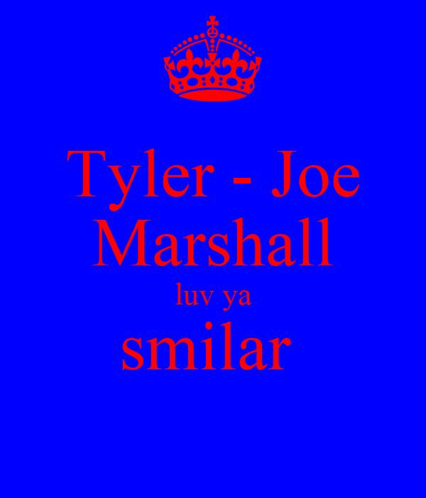 Tyler - Joe Marshall luv ya smilar