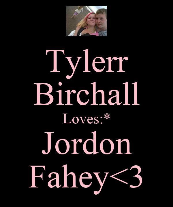 Tylerr Birchall Loves:* Jordon Fahey<3