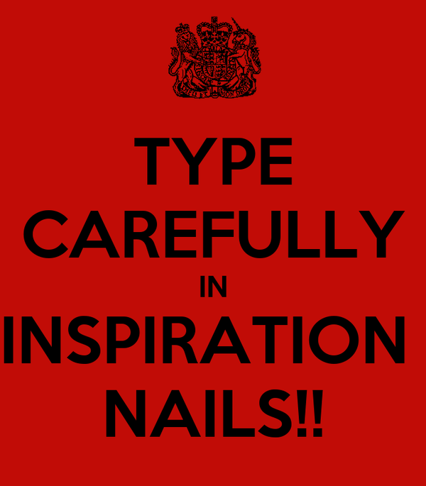 TYPE CAREFULLY IN INSPIRATION  NAILS!!