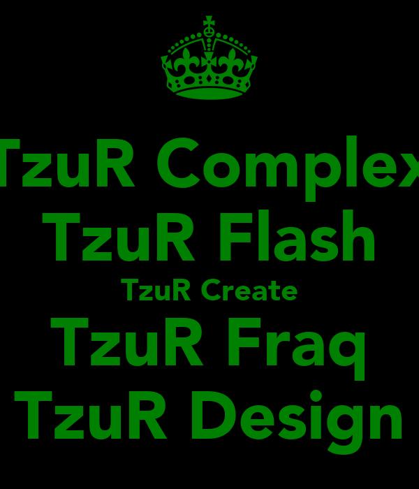TzuR Complex TzuR Flash TzuR Create TzuR Fraq TzuR Design