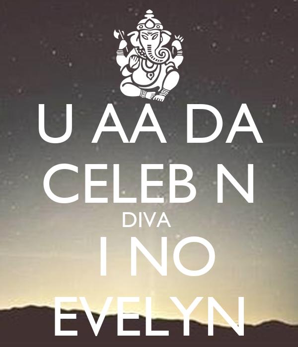 U AA DA  CELEB N DIVA   I NO EVELYN
