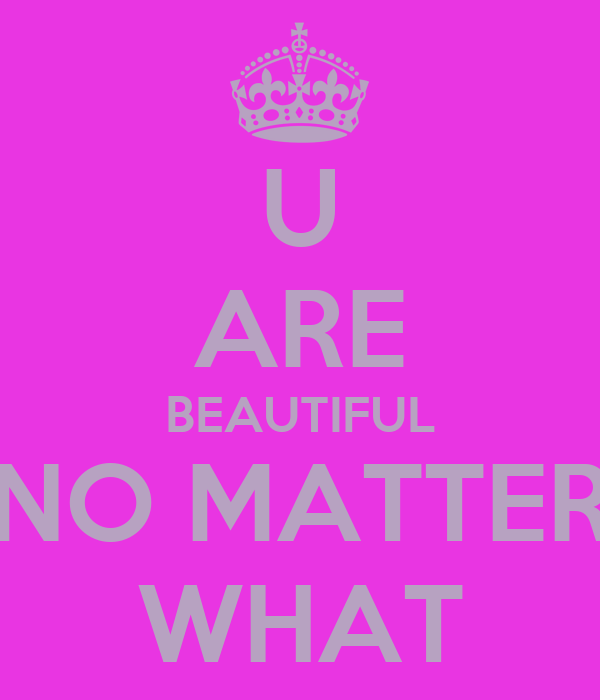 U ARE BEAUTIFUL NO MATTER WHAT
