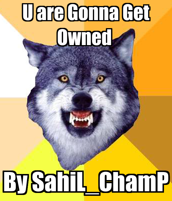 U are Gonna Get Owned  By SahiL_ChamP