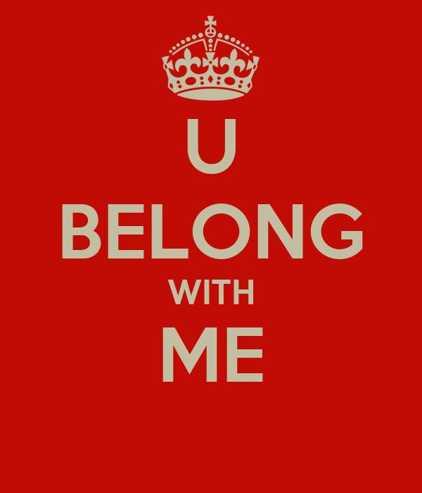 U BELONG WITH ME