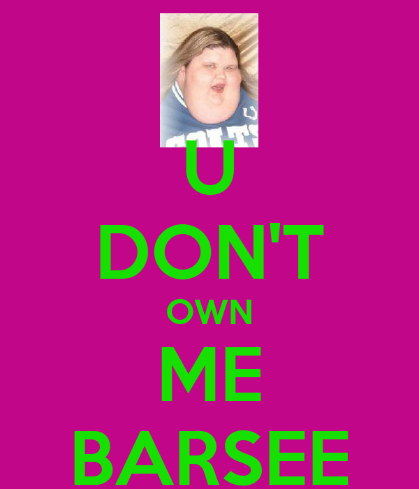 U DON'T OWN ME BARSEE