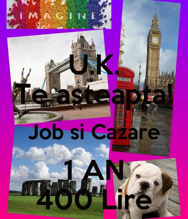 U.K. Te asteapta! Job si Cazare 1 AN 400 Lire
