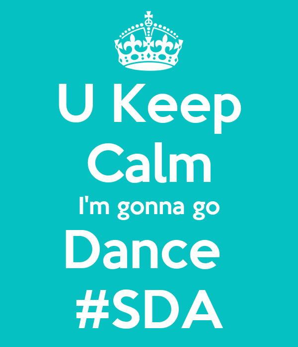 U Keep  Calm I'm gonna go Dance  #SDA