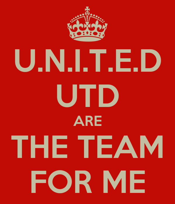 U.N.I.T.E.D UTD ARE THE TEAM FOR ME