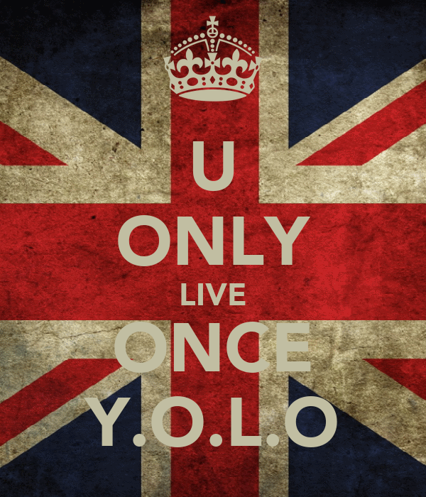 U ONLY LIVE ONCE Y.O.L.O