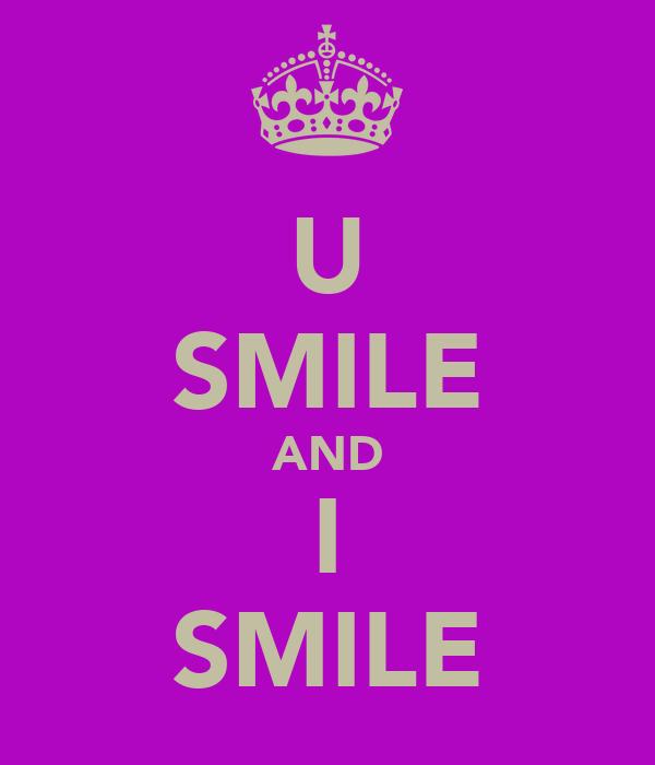 U SMILE AND I SMILE