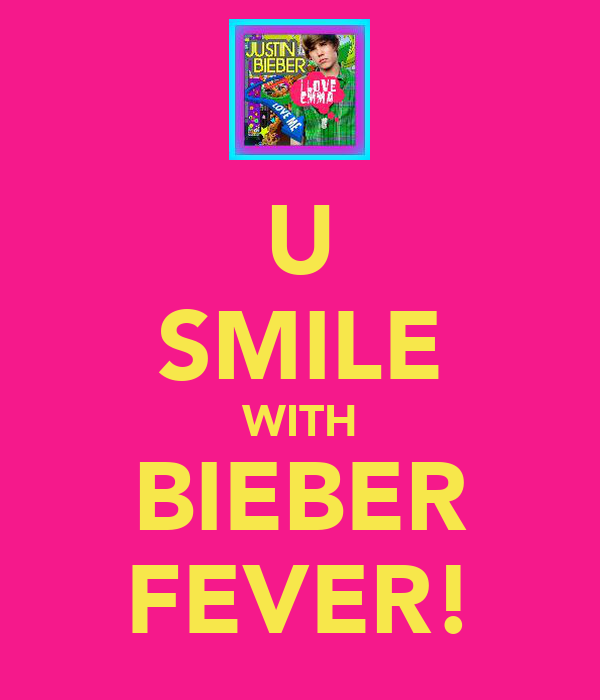 U SMILE WITH BIEBER FEVER!