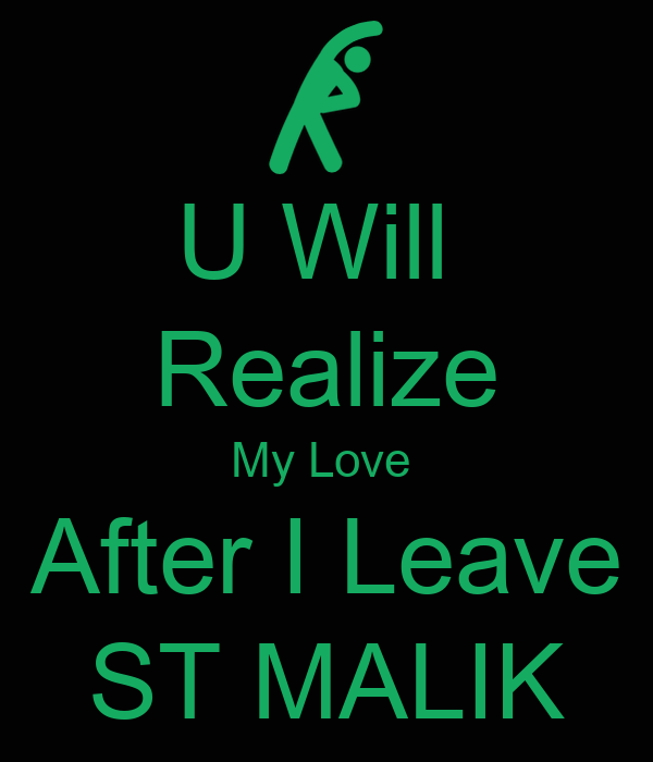 U Will  Realize My Love   After I Leave  ST MALIK