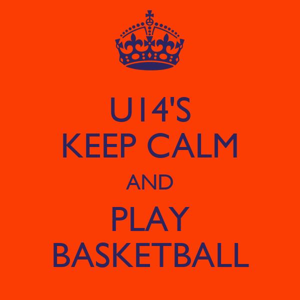 U14'S KEEP CALM AND PLAY BASKETBALL