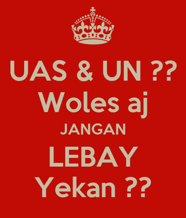 UAS & UN ?? Woles aj JANGAN LEBAY Yekan ??