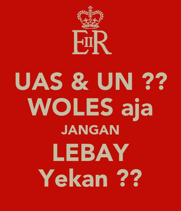 UAS & UN ?? WOLES aja JANGAN LEBAY Yekan ??