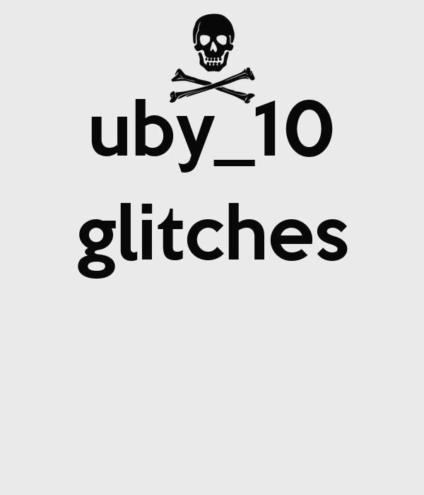 uby_10 glitches