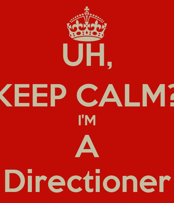 UH, KEEP CALM? I'M A Directioner