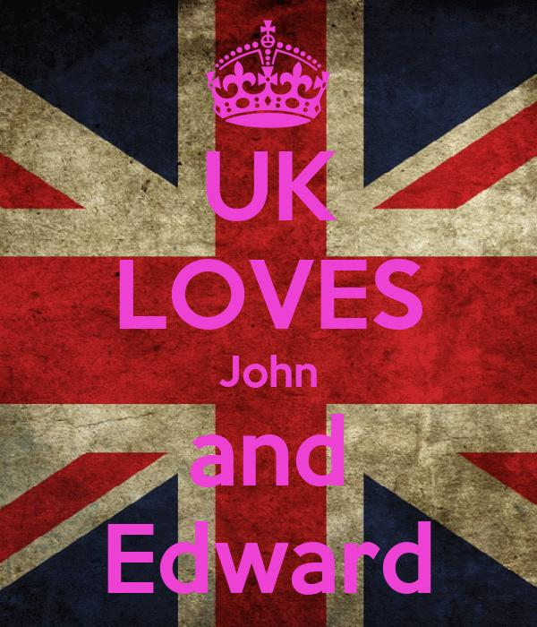 UK LOVES John and Edward