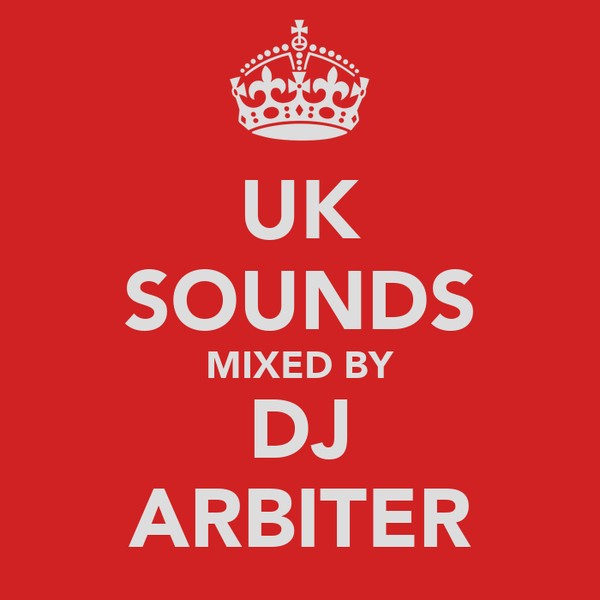 UK SOUNDS MIXED BY DJ ARBITER