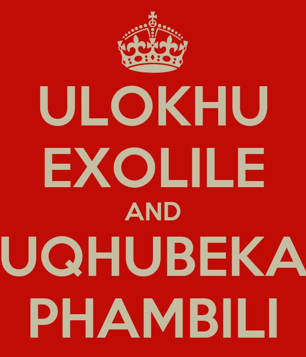 ULOKHU EXOLILE AND UQHUBEKA PHAMBILI