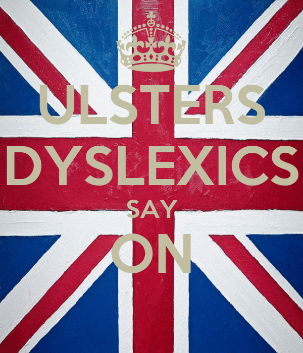 ULSTERS DYSLEXICS SAY ON