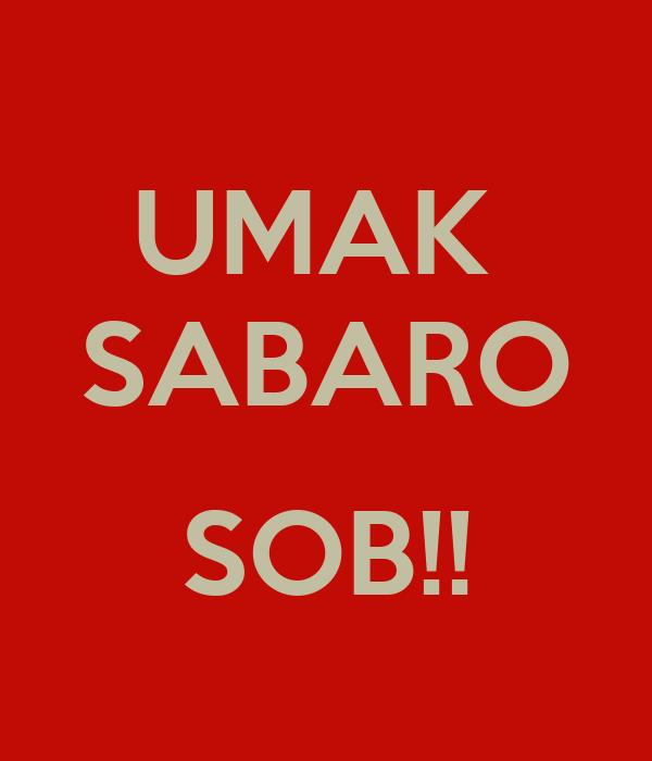 UMAK  SABARO  SOB!!