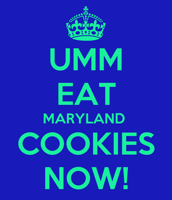 UMM EAT MARYLAND  COOKIES NOW!