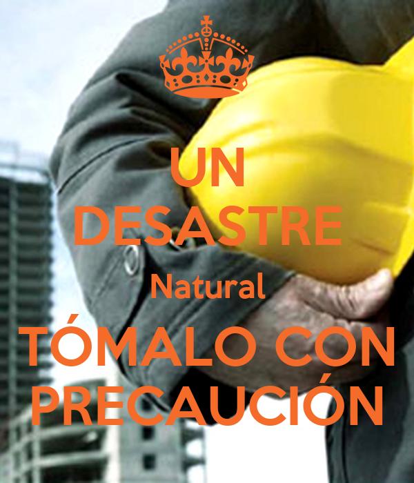 UN DESASTRE Natural TÓMALO CON PRECAUCIÓN