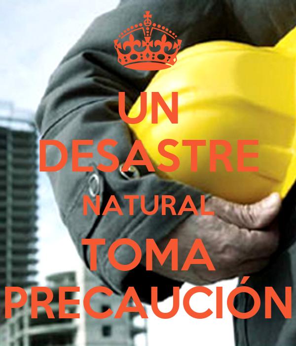 UN DESASTRE NATURAL TOMA PRECAUCIÓN
