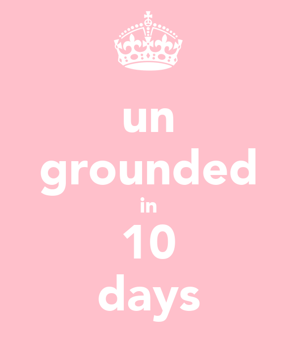 un grounded in 10 days