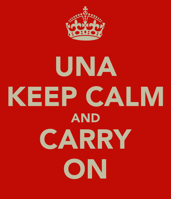 UNA KEEP CALM AND CARRY ON