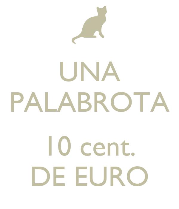 UNA PALABROTA  10 cent. DE EURO