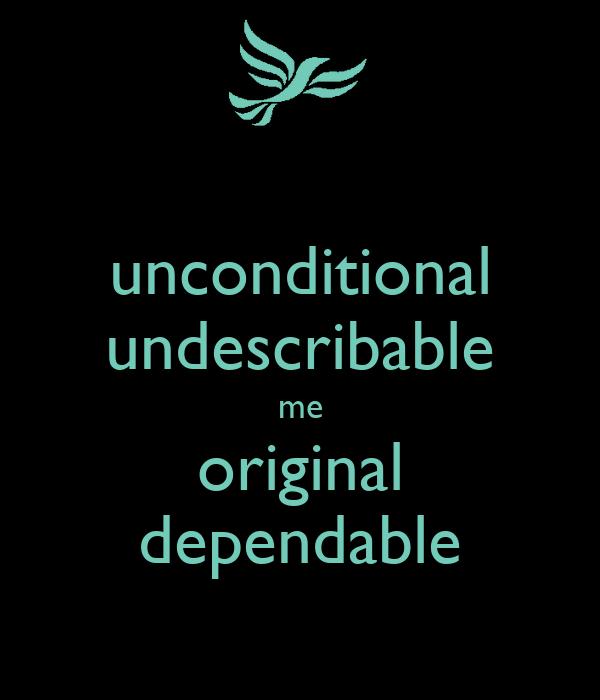 unconditional undescribable me original dependable