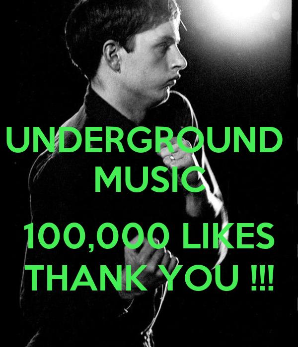 UNDERGROUND  MUSIC  100,000 LIKES THANK YOU !!!