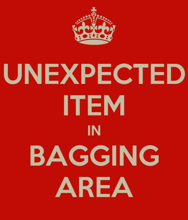 UNEXPECTED ITEM IN BAGGING AREA