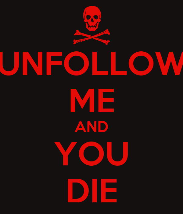 UNFOLLOW ME AND YOU DIE