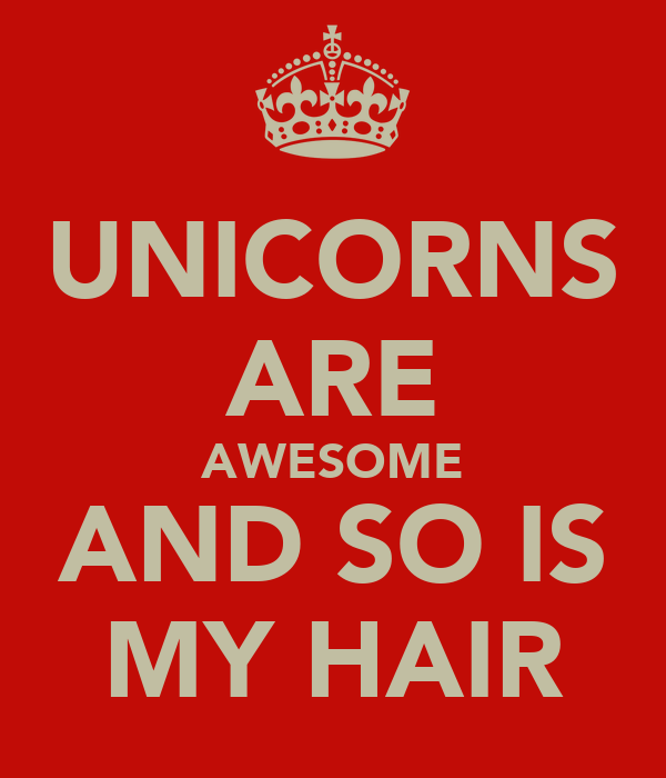 UNICORNS ARE AWESOME AND SO IS MY HAIR