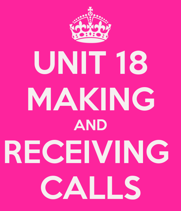 UNIT 18 MAKING AND RECEIVING  CALLS