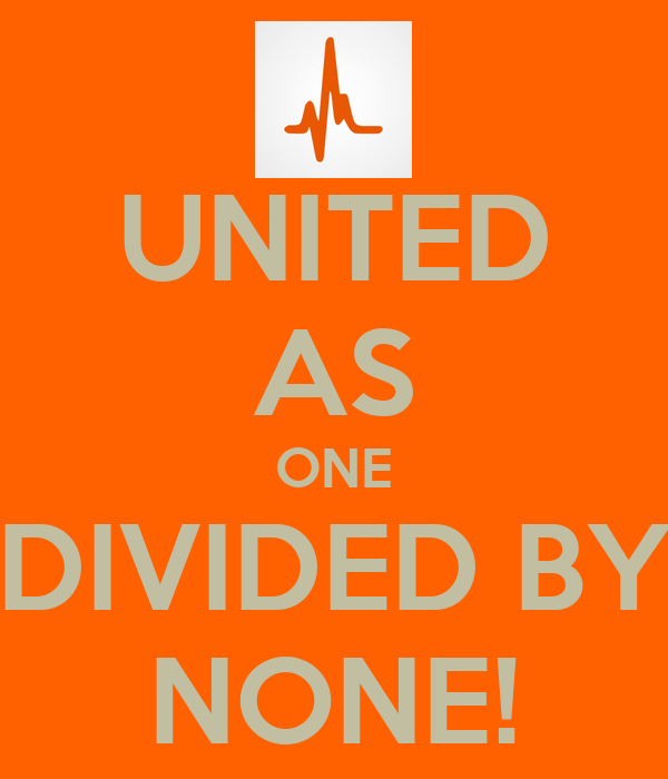 UNITED AS ONE DIVIDED BY NONE!