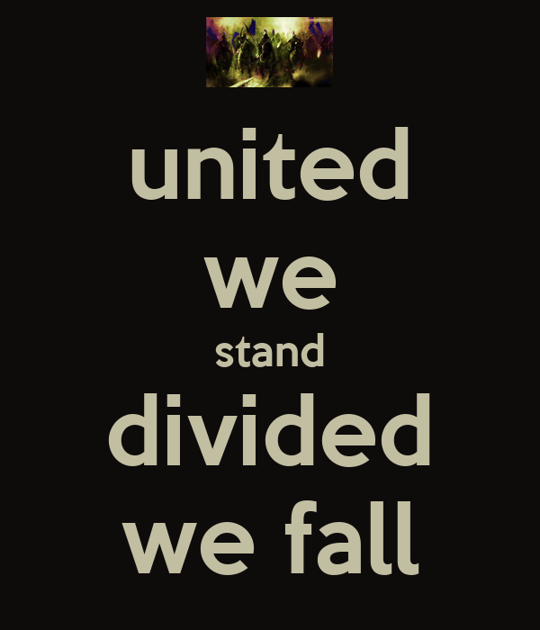 united we stand, divided we fall essay United we stand: divided we fall or unity is strength points : introduction - unity is strength - the story of the old farmer - the case of a foot-ball team - conclusion unity is a great quality of human beings.