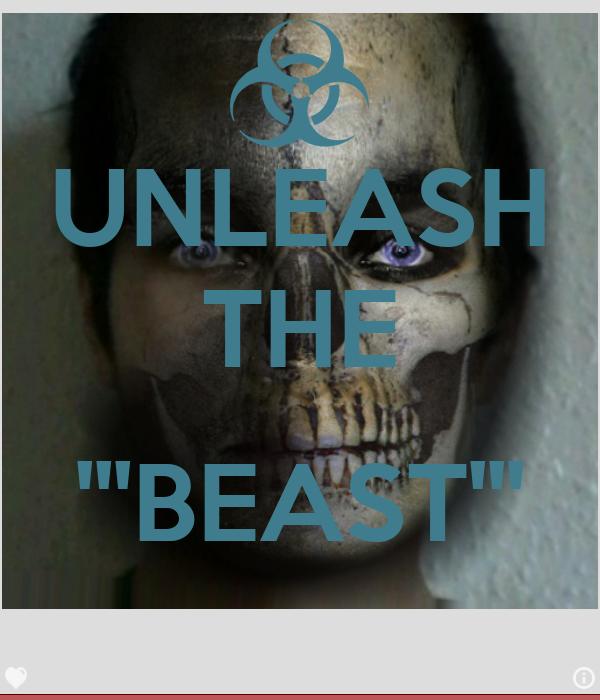 UNLEASH THE  '''BEAST'''