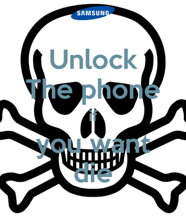Unlock The phone if you want die