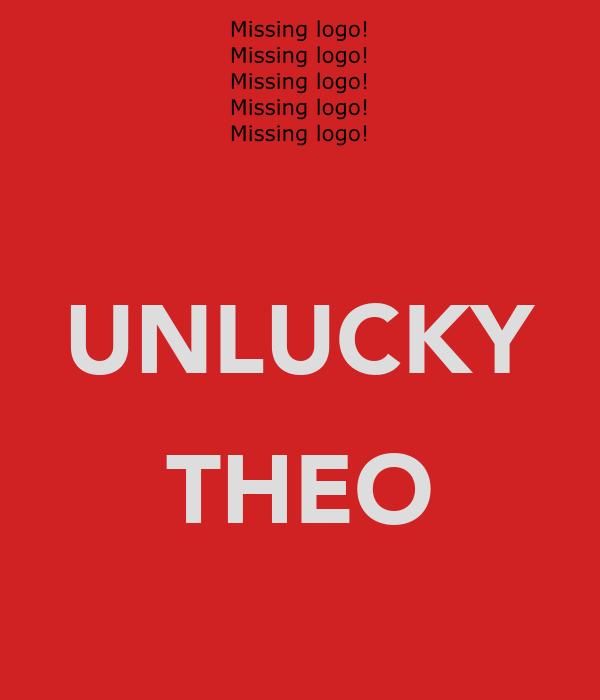 UNLUCKY  THEO