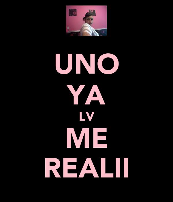 UNO YA LV ME REALII