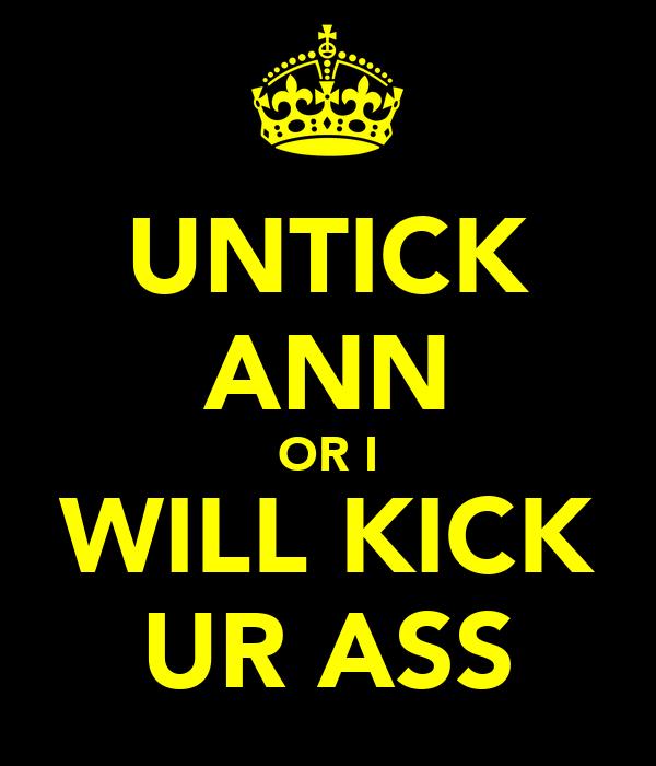 UNTICK ANN OR I WILL KICK UR ASS